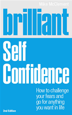 Brilliant Self Confidence How to challenge your fears and go for anything you want in life