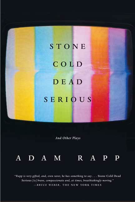 Stone Cold Dead Serious By: Adam Rapp