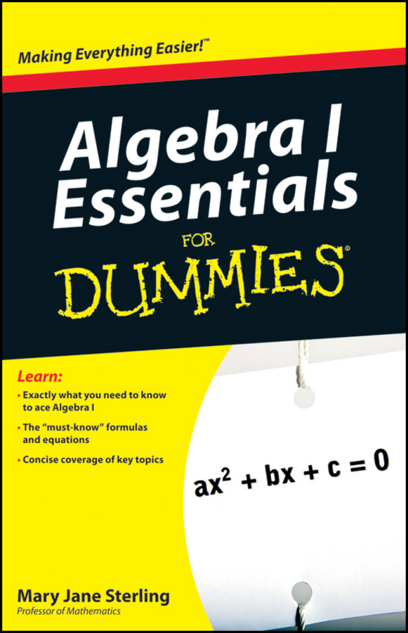 Algebra I Essentials For Dummies By: Mary Jane Sterling