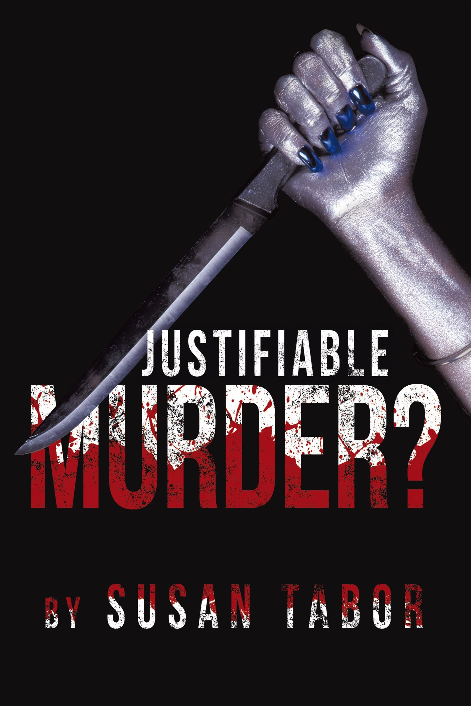 Justifiable Murder? By: Susan Tabor