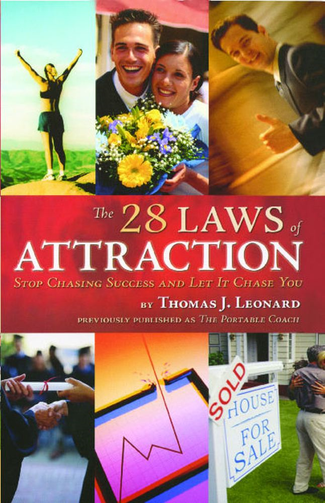 The 28 Laws of Attraction By: Thomas J. Leonard