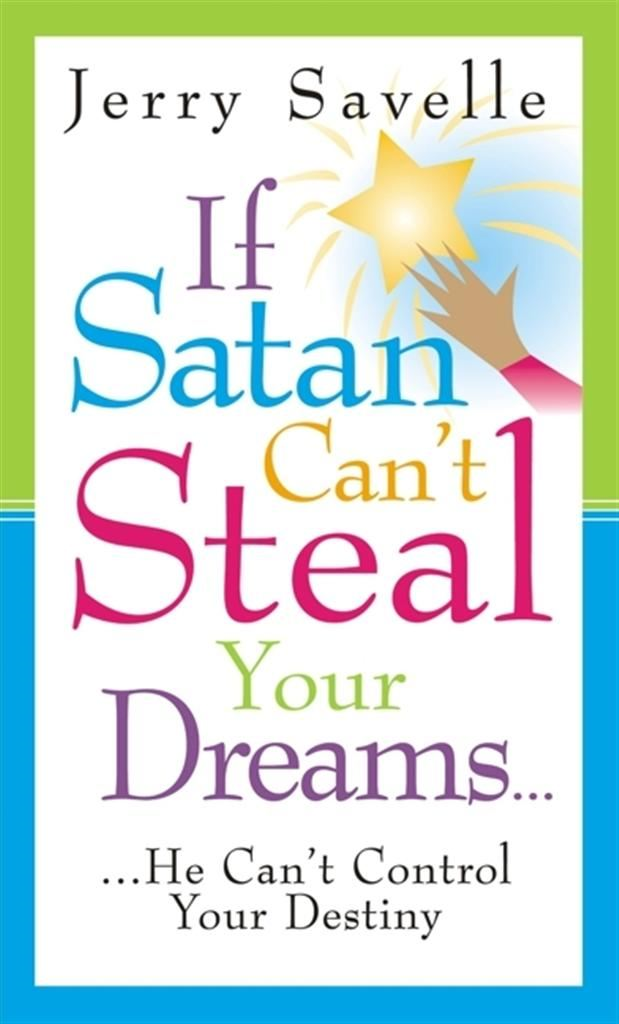 If Satan Can't Steal Your Dreams By: Jerry Savelle