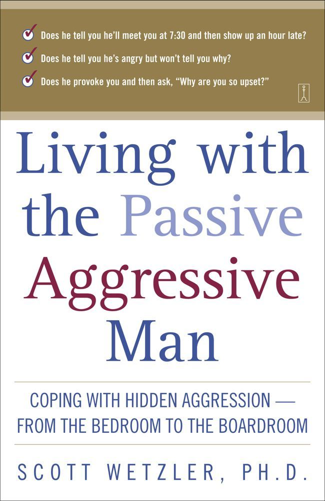 Living with the Passive-Aggressive Man By: Scott Wetzler