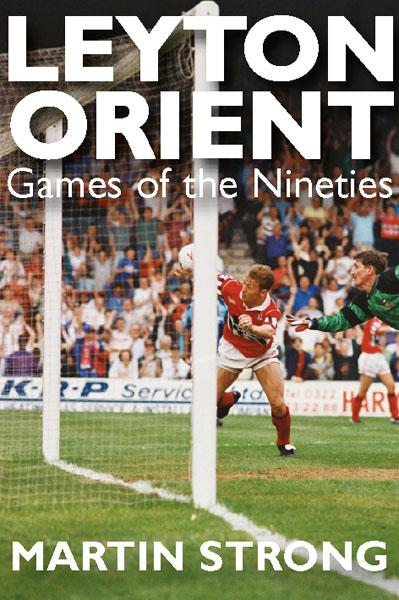 Leyton Orient: Games of the Nineties By: Martin Strong
