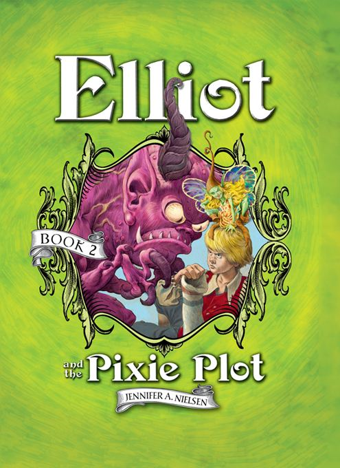 Elliot and the Pixie Plot: The Underworld Chronicles By: Jennifer A. Nielsen