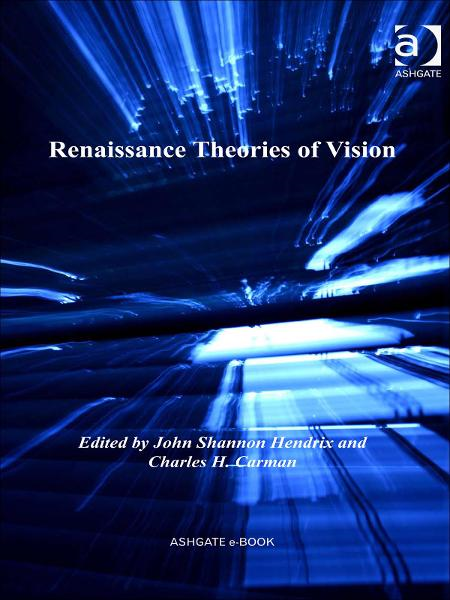 Renaissance Theories of Vision By: John Shannon Hendrix and Charles H. Carman