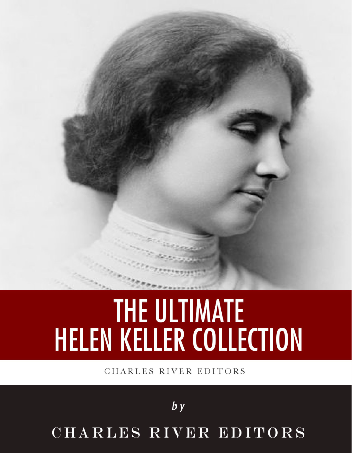 The Ultimate Helen Keller Collection By: Charles River Editors