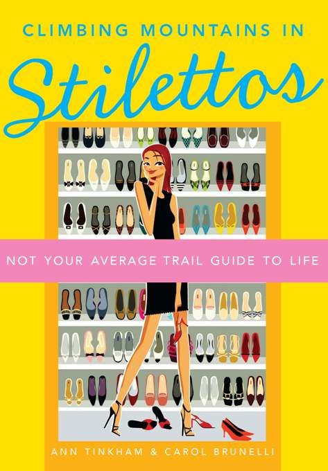 Climbing Mountains in Stilettos: Not Your Average Trail Guide to Life