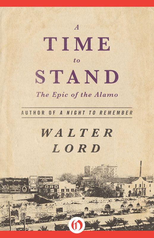 A Time to Stand: The Epic of the Alamo By: Walter Lord