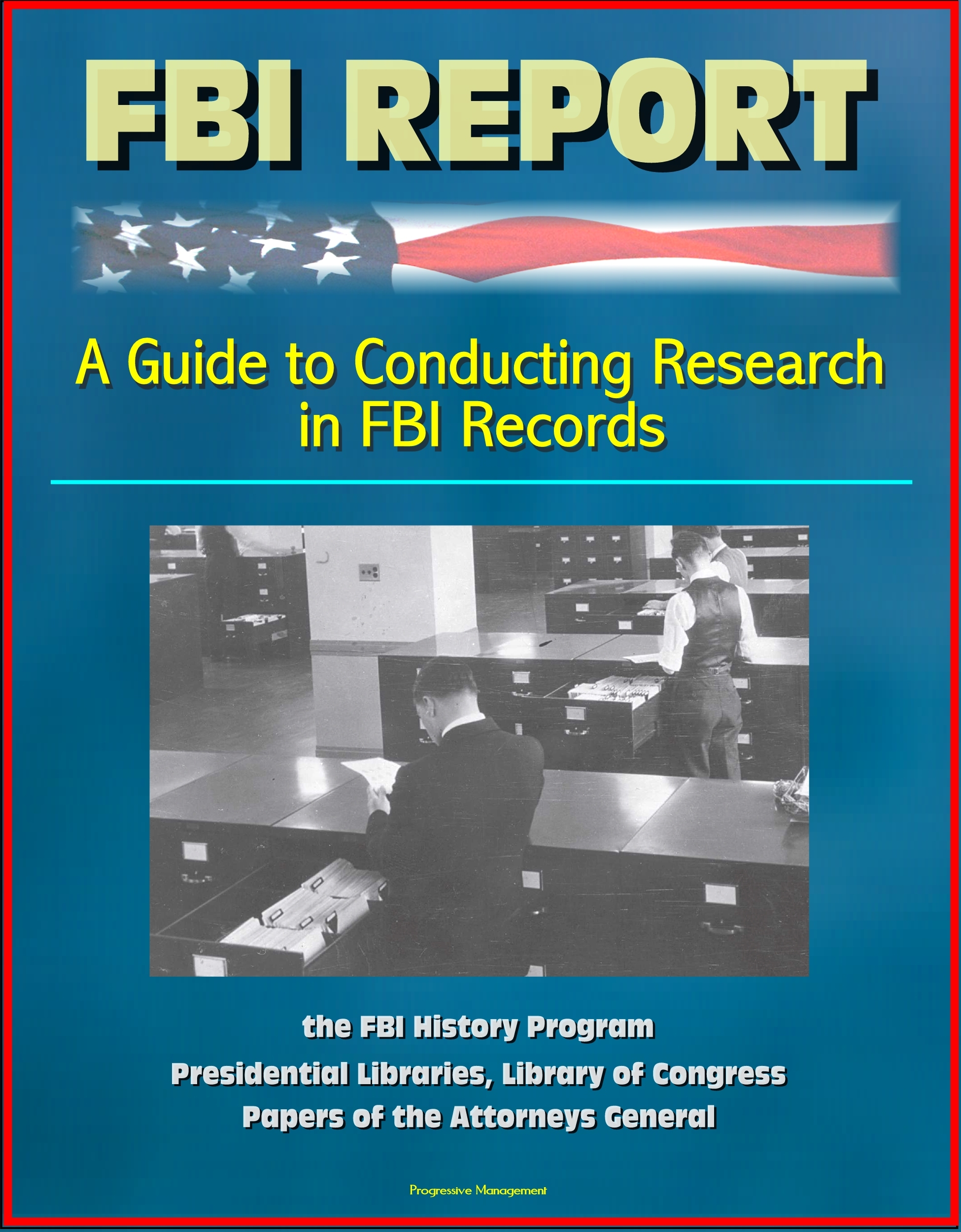 FBI Report: A Guide to Conducting Research in FBI Records, the FBI History Program - Presidential Libraries, Library of Congress, Papers of the Attorneys General