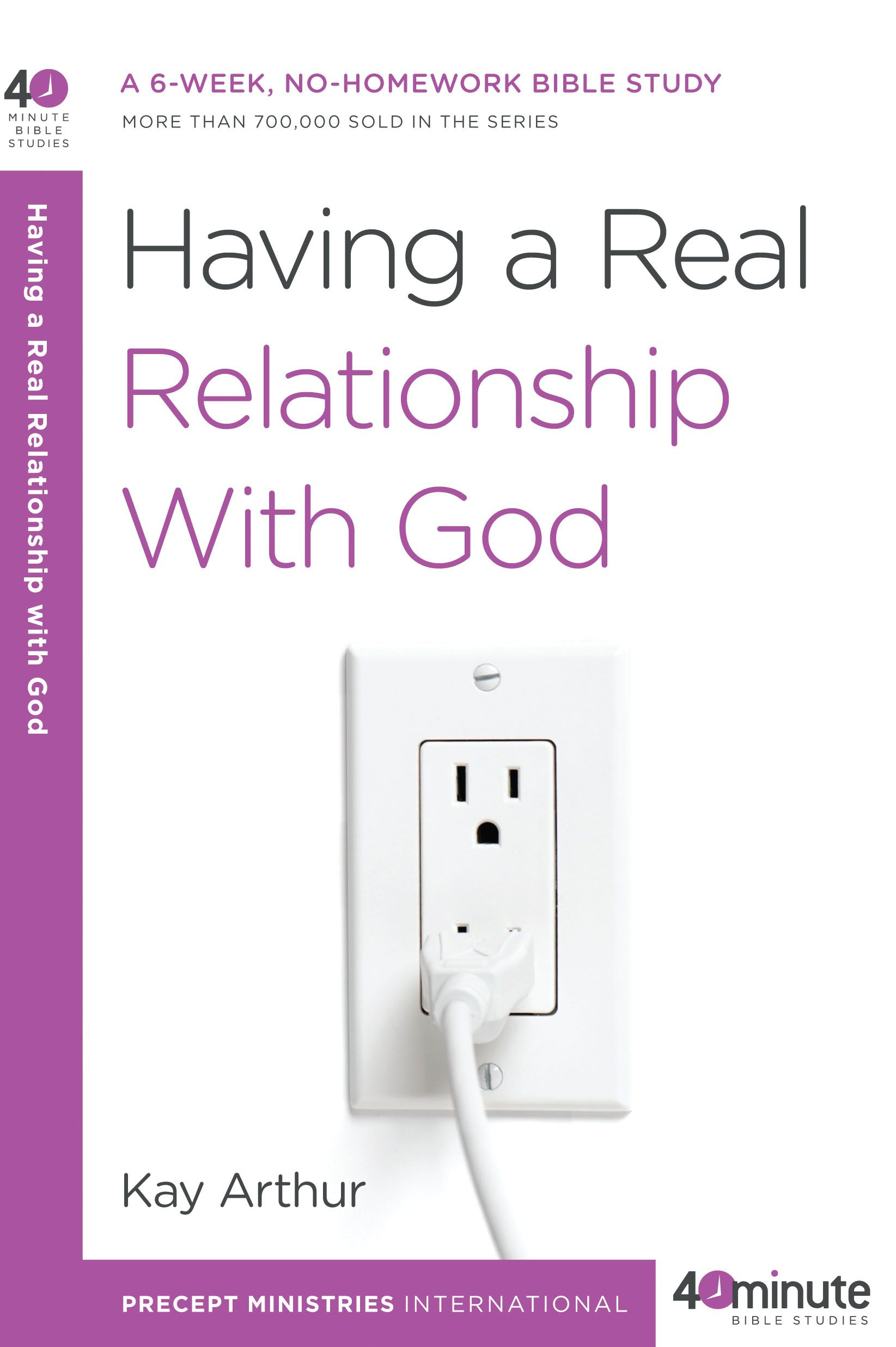 Having a Real Relationship with God By: Kay Arthur