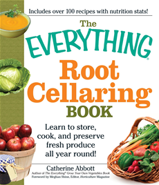The Everything Root Cellaring Book: Learn to store, cook, and preserve fresh produce all year round!