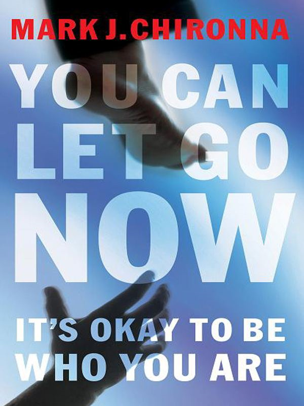 You Can Let Go Now By: Mark Chironna