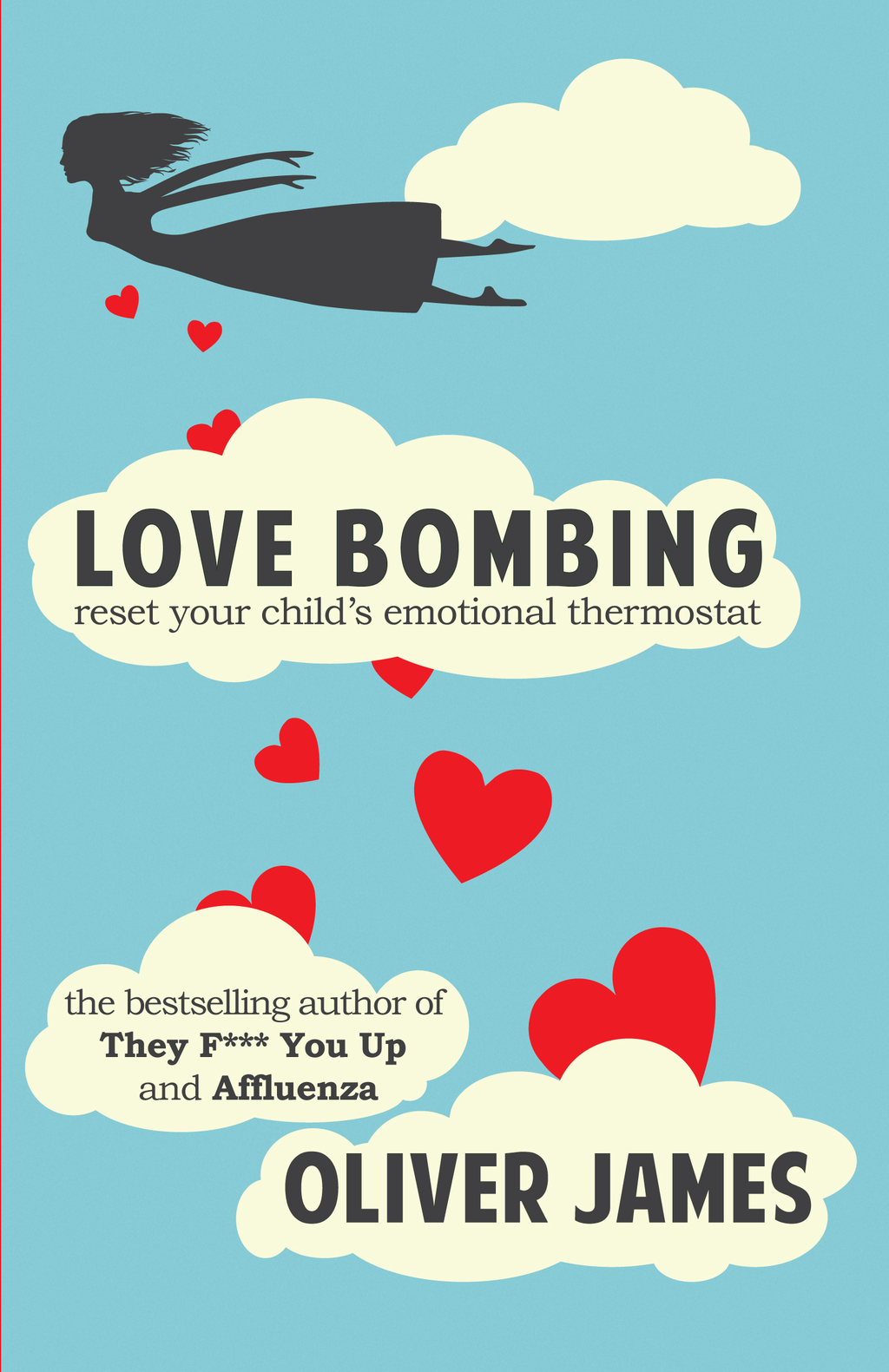 Love Bombing: Reset Your Child's Emotional Thermostat By: Oliver James