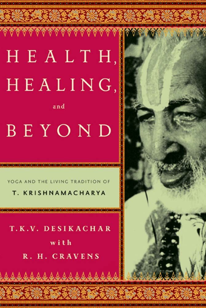 Health, Healing, and Beyond By: R. H. Cravens,T. K. V. Desikachar