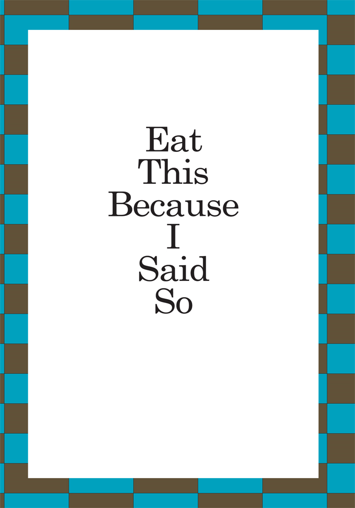 Eat This Because I Said So By: C. Kitchen, B. Hansen & J. Thiel