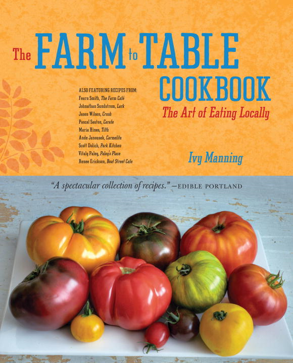 The Farm to Table Cookbook By: Ivy Manning
