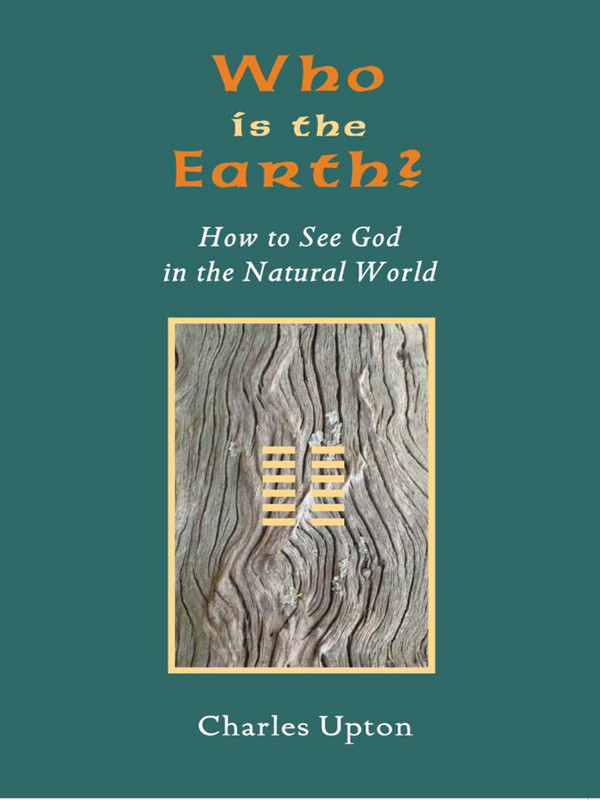 Who Is The Earth?: How To See God in the Natural World