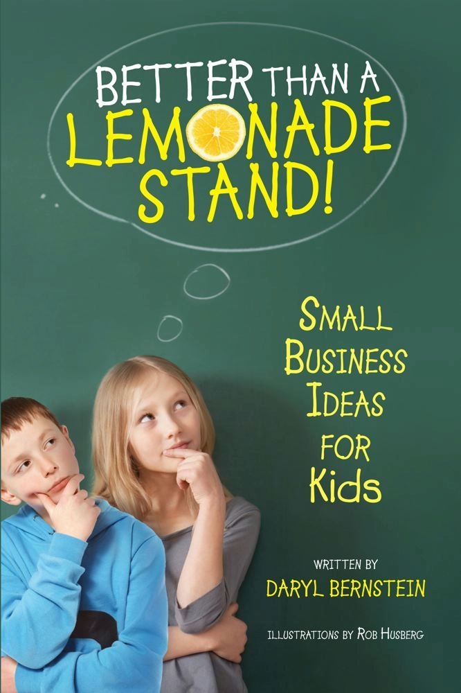 Better Than a Lemonade Stand By: Daryl Bernstein,Rob Husberg
