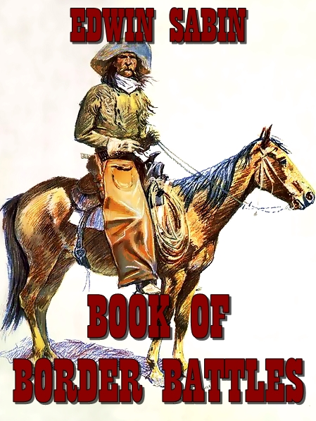 Book Of Border Battles (Illustrated) By: Edwin Sabin