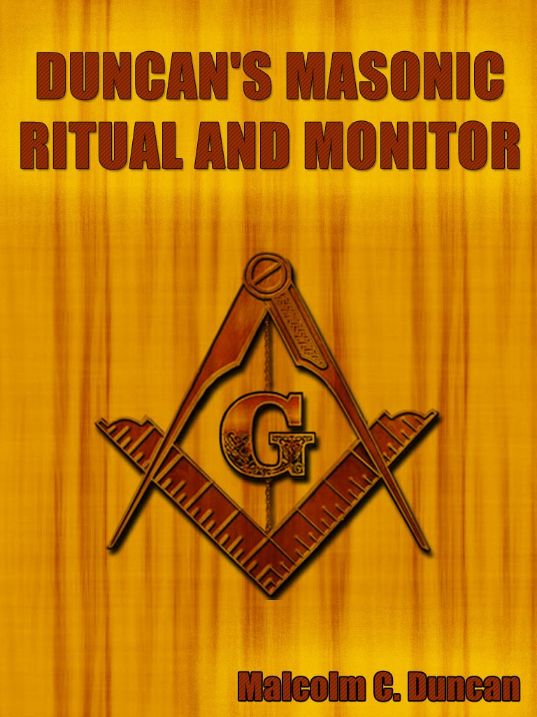 Duncan's Masonic Ritual And Monitor By: Malcolm C. Duncan