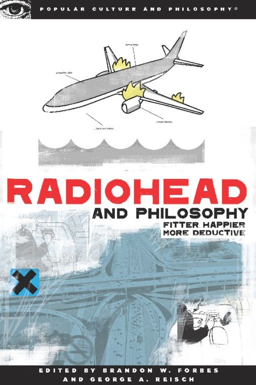 Radiohead and Philosophy By: Brandon W. Forbes,George A. Reisch