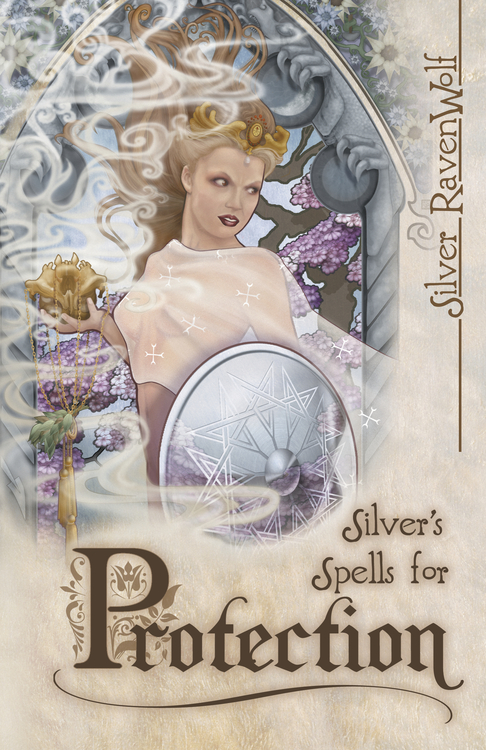 Silver's Spells for Protection By: Silver RavenWolf