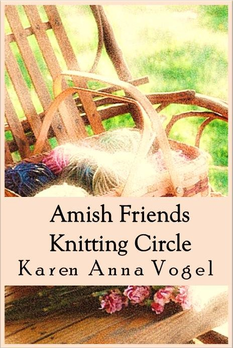 Amish Friends Knitting Circle - The Complete Series By: Karen Anna Vogel