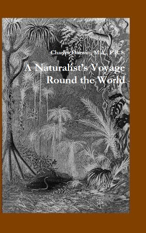 A Naturalist's Voyage Round the World By: Charles Darwin