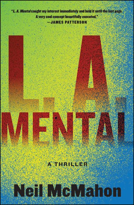 L.A. Mental: A Thriller By: Neil McMahon