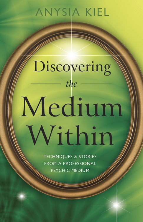 Discovering the Medium Within Techniques & Stories from a Professional Psychic Medium