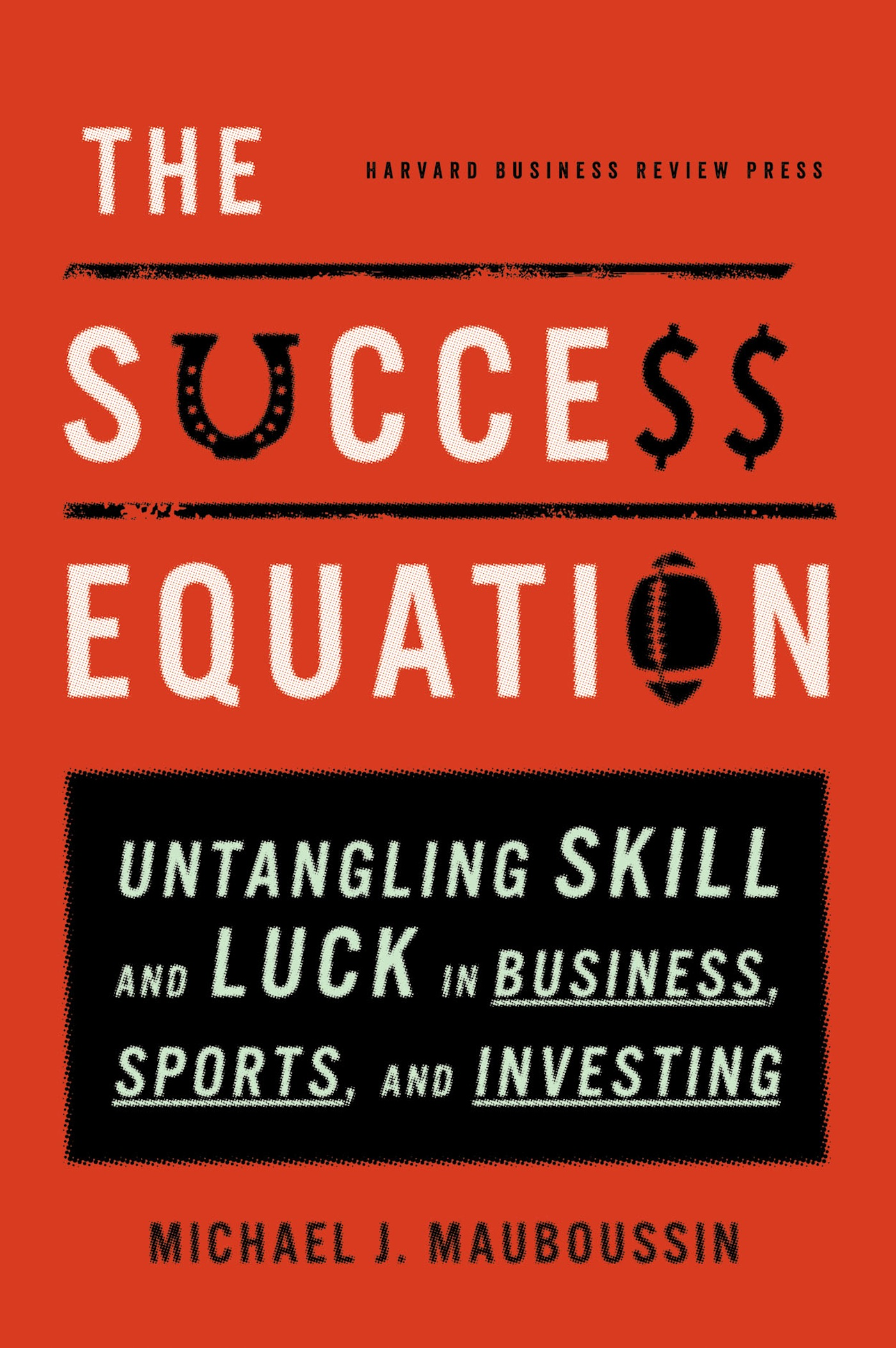 The Success Equation By: Michael J. Mauboussin