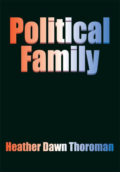 Political Family By: Heather Dawn Thoroman