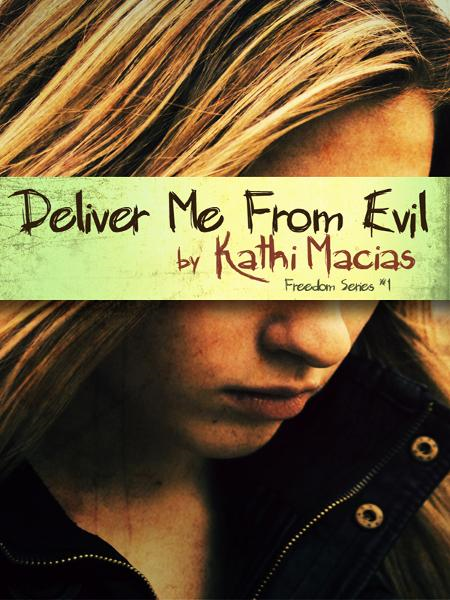 Deliver Me From Evil By: Kathi Macias
