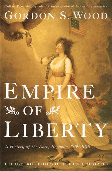 Empire of Liberty:A History of the Early Republic, 1789-1815  By: Gordon S. Wood