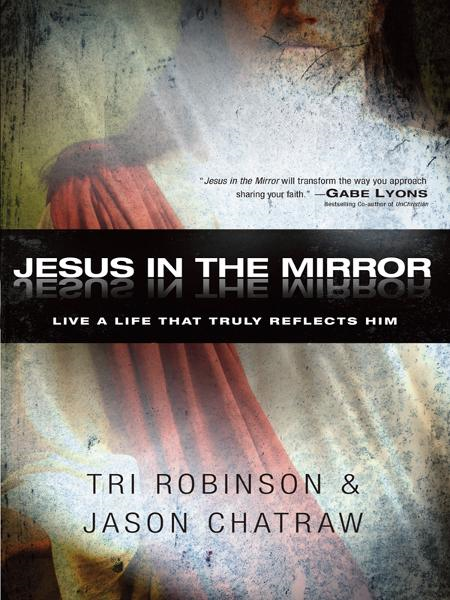Jesus in the Mirror: Live a Life that Truly Reflects Him