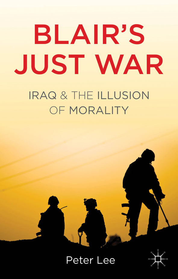 Blair's Just War Iraq and the Illusion of Morality