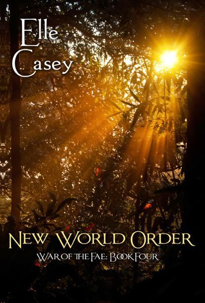 Elle Casey - War of the Fae: Book 4  (New World Order)