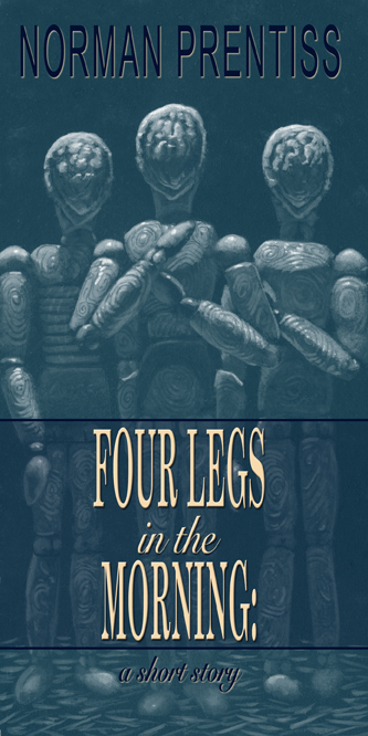Four Legs in the Morning: A Short Story By: Norman Prentiss