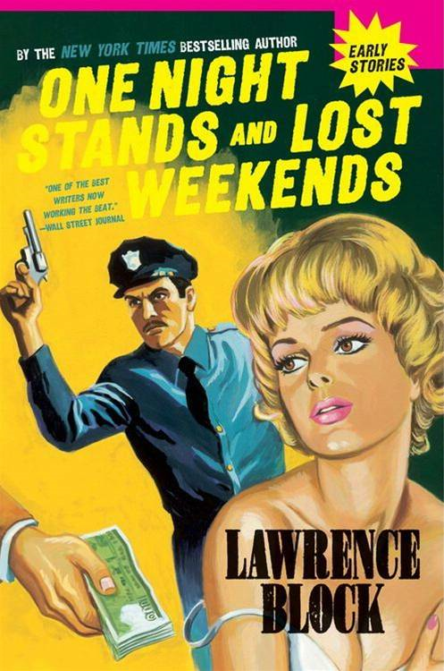 One Night Stands and Lost Weekends By: Lawrence Block