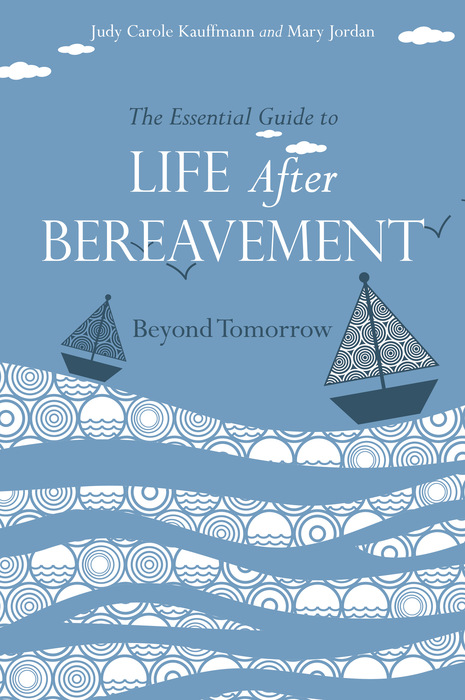 The Essential Guide to Life After Bereavement Beyond Tomorrow