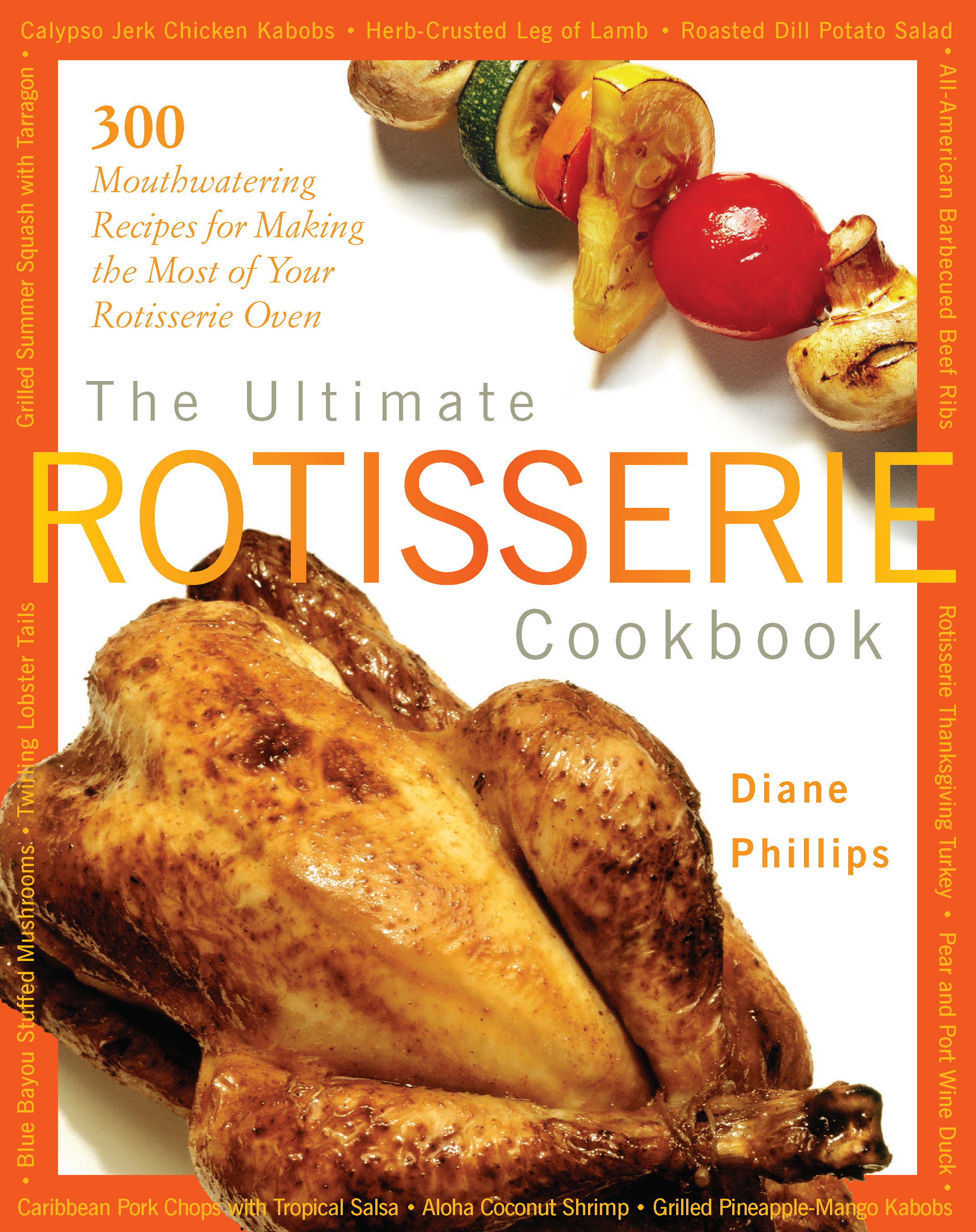 The Ultimate Rotisserie Cookbook By: Diane Phillips
