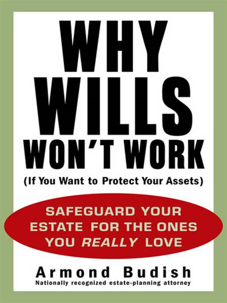 Why Wills Won't Work (If You Want to Protect Your Assets) By: Armond Budish