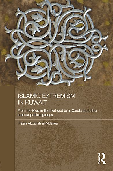 Islamic Extremism in Kuwait: From the Muslim Brotherhood to Al-Qaeda and other Islamic Political Groups By: Falah Abdullah al-Mdaires