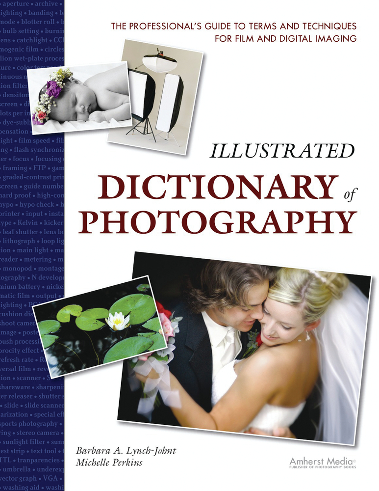 Illustrated Dictionary of Photography By: Barbara A. Lynch-Johnt,Michelle Perkins