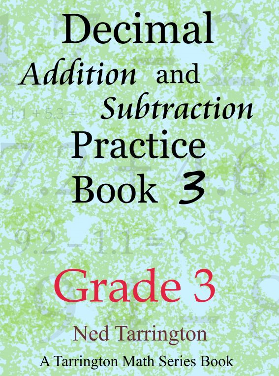 Decimal Addition and Subtraction Practice Book 3, Grade 3 By: Ned Tarrington