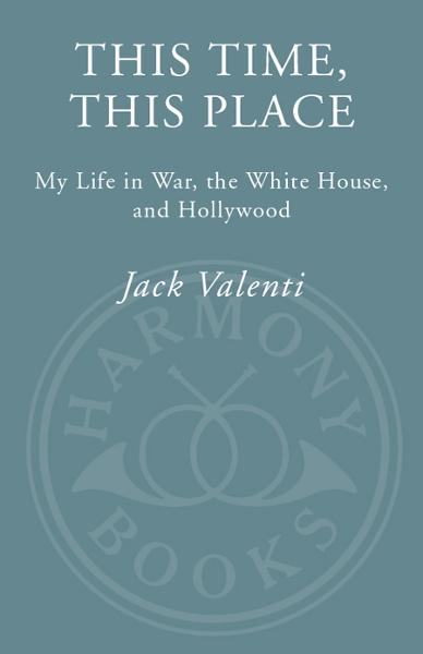This Time, This Place By: Jack Valenti