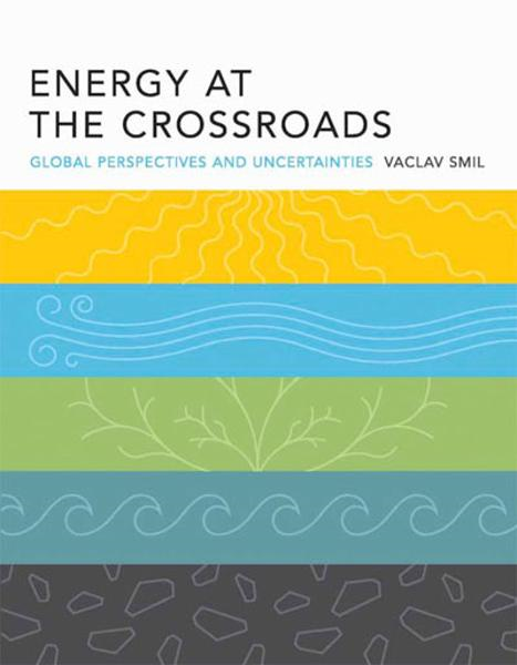 Energy at the Crossroads: Global Perspectives and Uncertainties By: Vaclav Smil