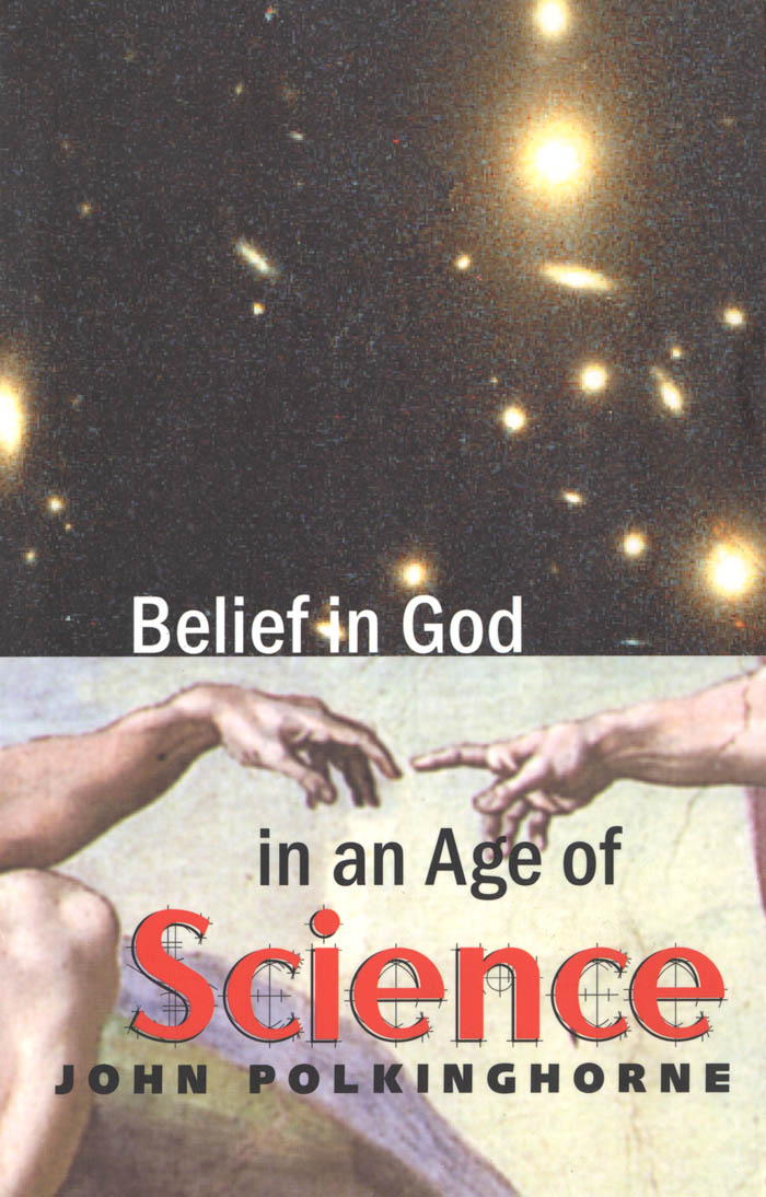 Belief in God in an Age of Science By: John Polkinghorne, F.R.S., K.B.E.