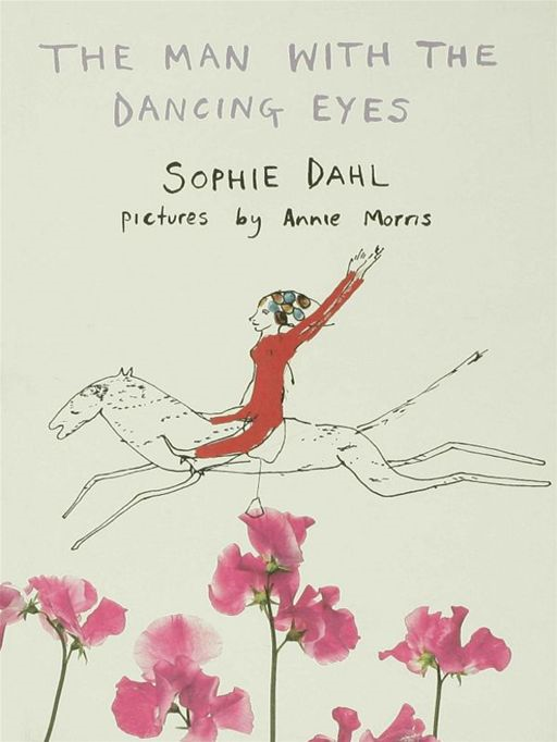 The Man With the Dancing Eyes By: Sophie Dahl,Annie Morris